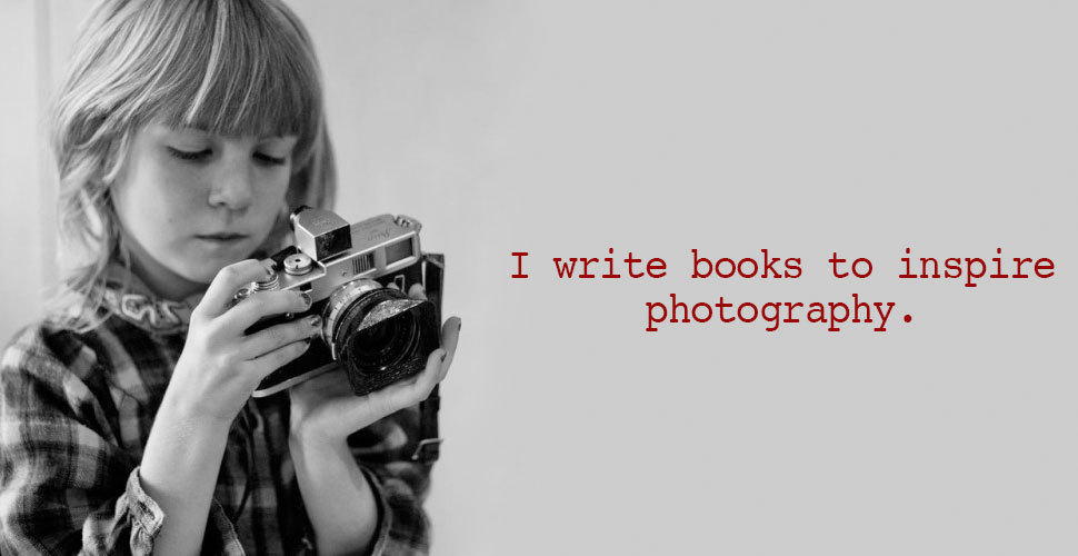 I Write Books to Inspire Photography