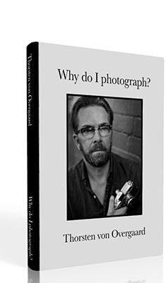 "Thorsten Overgaard:  ""Why do I  Photograph?"""