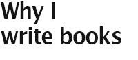 Why I write books
